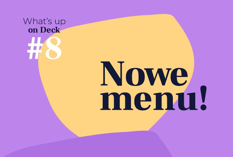 Napis Nowe menu! i What's up on Deck #8 na jasnożółtym i jasnofioletowym tletle