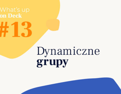 What's up on Deck #13 Dynamiczne Grupy cover posta